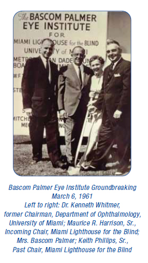 Bascom Palmer Eye Institute Groundbreaking March 6, 1961 Left to right: Dr. Kenneth Whitmer, former Chairman, Department of Ophthalmology, University of Miami; Maurice R. Harrison, Sr., Incoming Chair, Miami Lighthouse for the Blind; Mrs. Bascom Palmer; Keith Phillips, Sr., Past Chair, Miami Lighthouse for the Blind